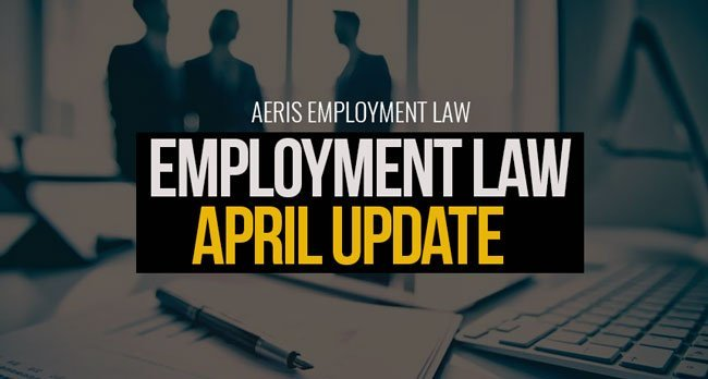 Employment Law April Update | Aeris Employment Law
